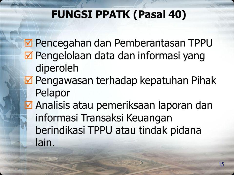 15  Pencegahan dan Pemberantasan TPPU  Pengelolaan data dan informasi yang diperoleh  Pengawasan terhadap kepatuhan Pihak Pelapor  Analisis atau p