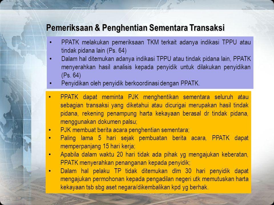• PPATK melakukan pemeriksaan TKM terkait adanya indikasi TPPU atau tindak pidana lain (Ps. 64) • Dalam hal ditemukan adanya indikasi TPPU atau tindak
