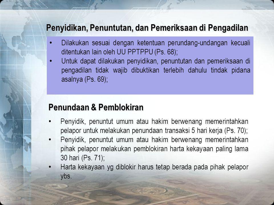 • Dilakukan sesuai dengan ketentuan perundang-undangan kecuali ditentukan lain oleh UU PPTPPU (Ps. 68); • Untuk dapat dilakukan penyidikan, penuntutan
