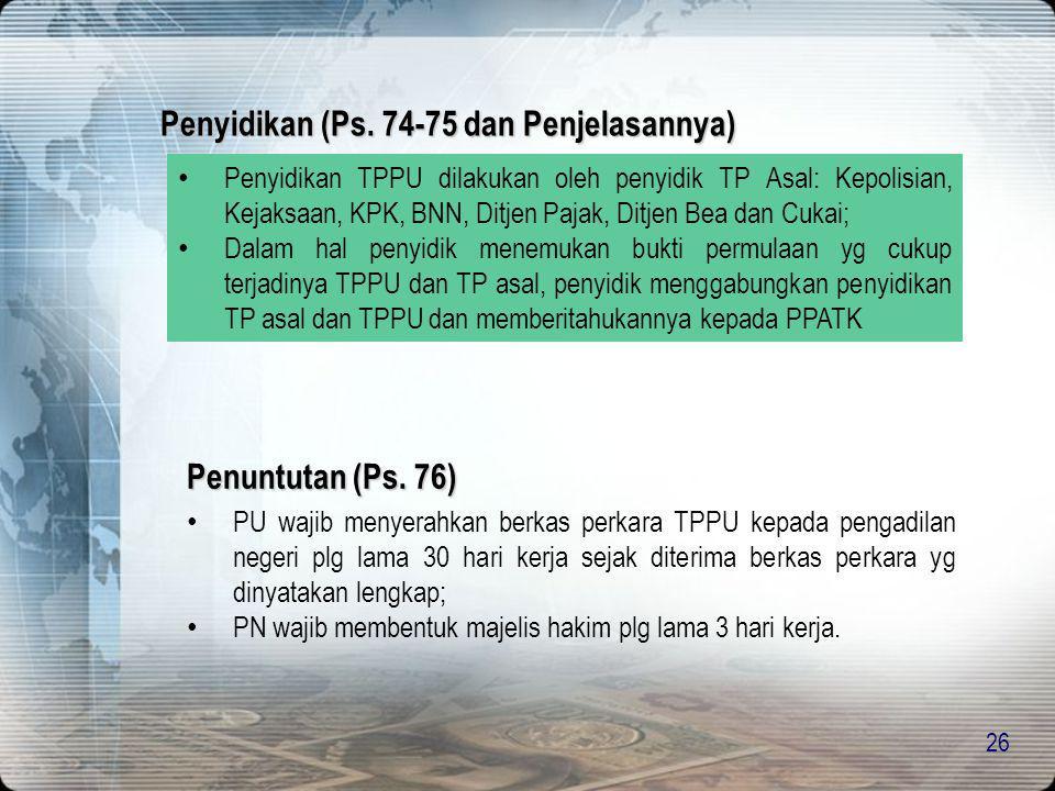 26 • Penyidikan TPPU dilakukan oleh penyidik TP Asal: Kepolisian, Kejaksaan, KPK, BNN, Ditjen Pajak, Ditjen Bea dan Cukai; • Dalam hal penyidik menemu