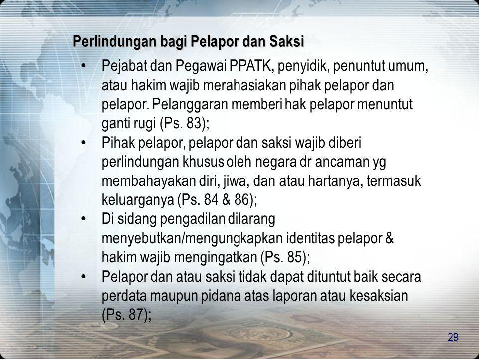 29 • Pejabat dan Pegawai PPATK, penyidik, penuntut umum, atau hakim wajib merahasiakan pihak pelapor dan pelapor. Pelanggaran memberi hak pelapor menu