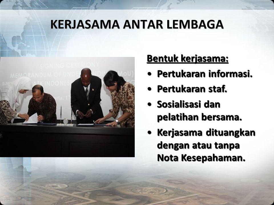 KERJASAMA ANTAR LEMBAGA Bentuk kerjasama: •Pertukaran informasi. •Pertukaran staf. •Sosialisasi dan pelatihan bersama. •Kerjasama dituangkan dengan at