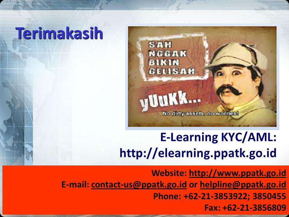 43 E-Learning KYC/AML: http://elearning.ppatk.go.id Website: http://www.ppatk.go.id E-mail: contact-us@ppatk.go.id or helpline@ppatk.go.id Phone: +62-