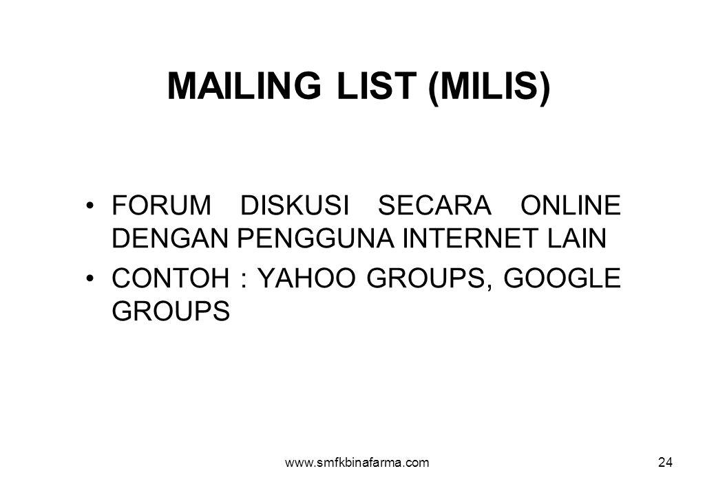 www.smfkbinafarma.com24 MAILING LIST (MILIS) •FORUM DISKUSI SECARA ONLINE DENGAN PENGGUNA INTERNET LAIN •CONTOH : YAHOO GROUPS, GOOGLE GROUPS