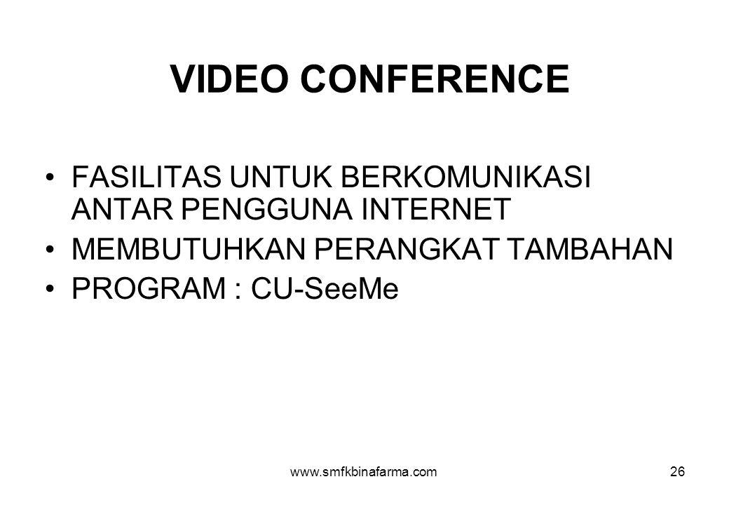 www.smfkbinafarma.com26 VIDEO CONFERENCE •FASILITAS UNTUK BERKOMUNIKASI ANTAR PENGGUNA INTERNET •MEMBUTUHKAN PERANGKAT TAMBAHAN •PROGRAM : CU-SeeMe