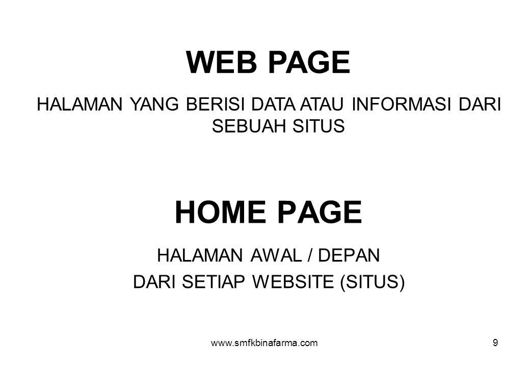 www.smfkbinafarma.com9 WEB PAGE HALAMAN YANG BERISI DATA ATAU INFORMASI DARI SEBUAH SITUS HOME PAGE HALAMAN AWAL / DEPAN DARI SETIAP WEBSITE (SITUS)