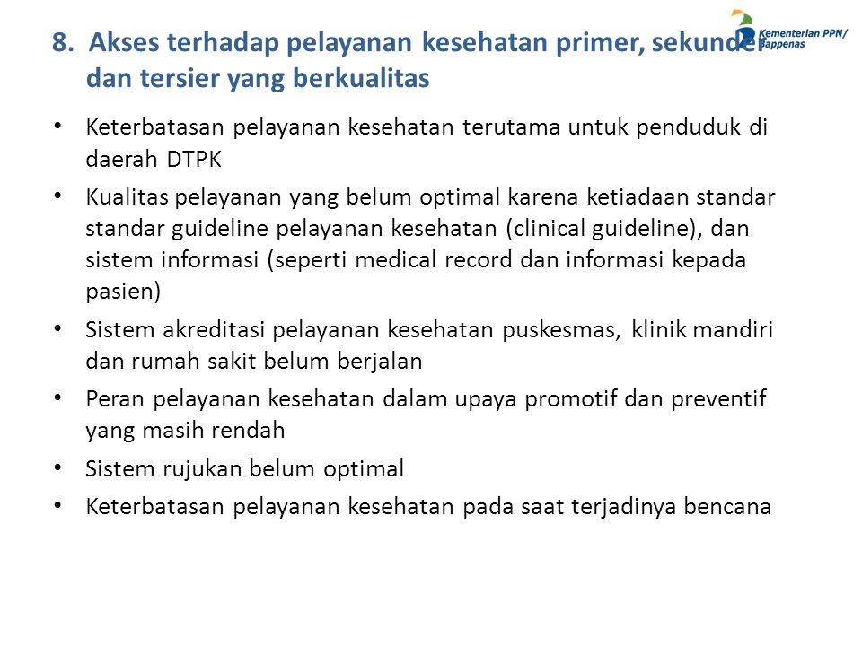 8. Akses terhadap pelayanan kesehatan primer, sekunder dan tersier yang berkualitas • Keterbatasan pelayanan kesehatan terutama untuk penduduk di daer