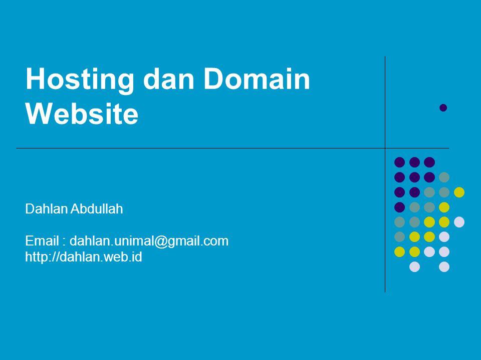 Hosting dan Domain Website  Dahlan Abdullah Email : dahlan.unimal@gmail.com http://dahlan.web.id
