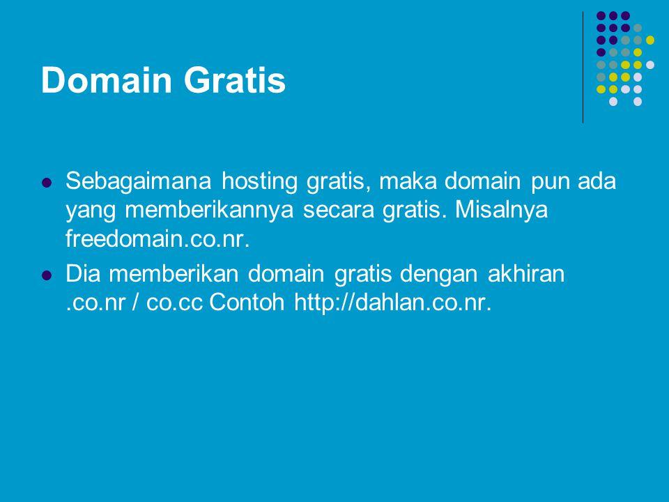 Domain Gratis  Sebagaimana hosting gratis, maka domain pun ada yang memberikannya secara gratis. Misalnya freedomain.co.nr.  Dia memberikan domain g