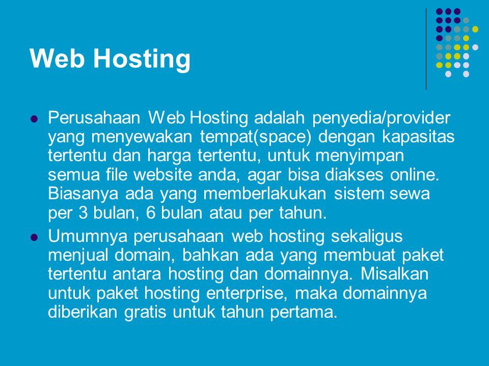 Web Hosting  Perusahaan Web Hosting adalah penyedia/provider yang menyewakan tempat(space) dengan kapasitas tertentu dan harga tertentu, untuk menyimpan semua file website anda, agar bisa diakses online.