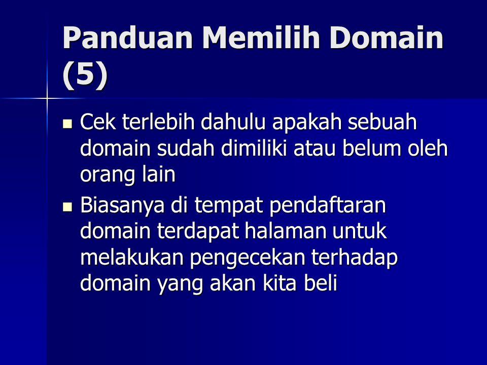 Panduan Memilih Domain (5)  Cek terlebih dahulu apakah sebuah domain sudah dimiliki atau belum oleh orang lain  Biasanya di tempat pendaftaran domai
