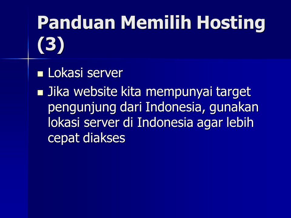 Panduan Memilih Hosting (3)  Lokasi server  Jika website kita mempunyai target pengunjung dari Indonesia, gunakan lokasi server di Indonesia agar le