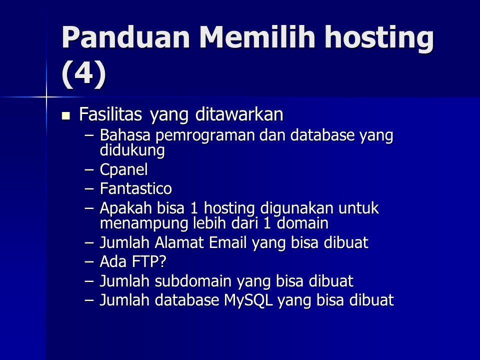 Panduan Memilih hosting (4)  Fasilitas yang ditawarkan –Bahasa pemrograman dan database yang didukung –Cpanel –Fantastico –Apakah bisa 1 hosting digu
