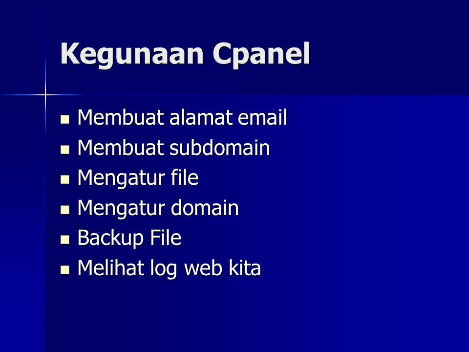 Kegunaan Cpanel  Membuat alamat email  Membuat subdomain  Mengatur file  Mengatur domain  Backup File  Melihat log web kita