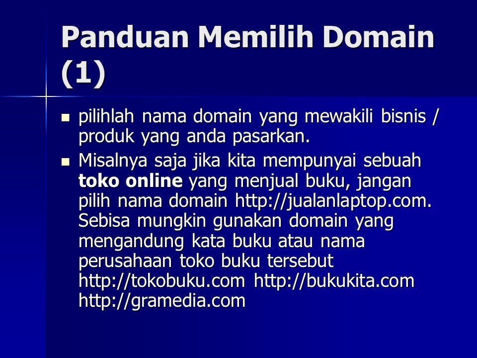 Panduan Memilih Domain (1)  pilihlah nama domain yang mewakili bisnis / produk yang anda pasarkan.  Misalnya saja jika kita mempunyai sebuah toko on