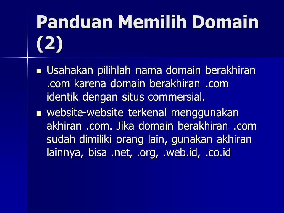 Panduan Memilih Domain (2)  Usahakan pilihlah nama domain berakhiran.com karena domain berakhiran.com identik dengan situs commersial.  website-webs