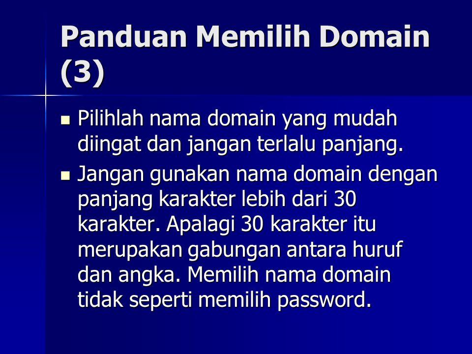 Panduan Memilih Domain (3)  Pilihlah nama domain yang mudah diingat dan jangan terlalu panjang.  Jangan gunakan nama domain dengan panjang karakter