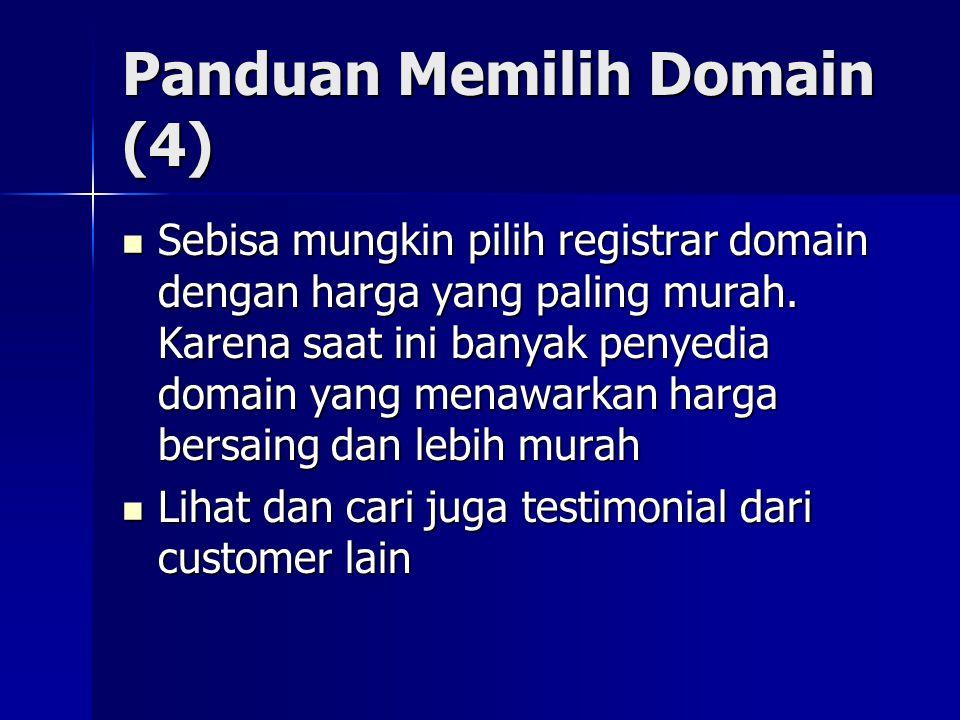 Panduan Memilih Domain (5)  Cek terlebih dahulu apakah sebuah domain sudah dimiliki atau belum oleh orang lain  Biasanya di tempat pendaftaran domain terdapat halaman untuk melakukan pengecekan terhadap domain yang akan kita beli