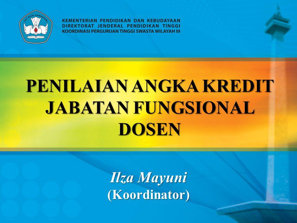 PENILAIAN ANGKA KREDIT JABATAN FUNGSIONAL DOSEN Ilza Mayuni (Koordinator)