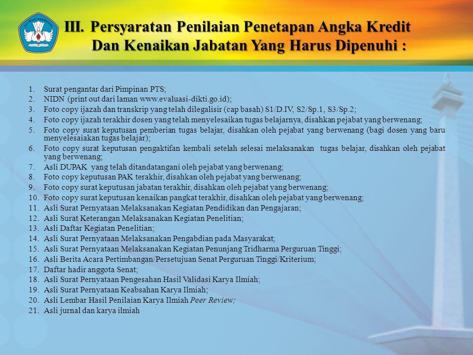 III. Persyaratan Penilaian Penetapan Angka Kredit Dan Kenaikan Jabatan Yang Harus Dipenuhi : 1.Surat pengantar dari Pimpinan PTS; 2.NIDN (print out da