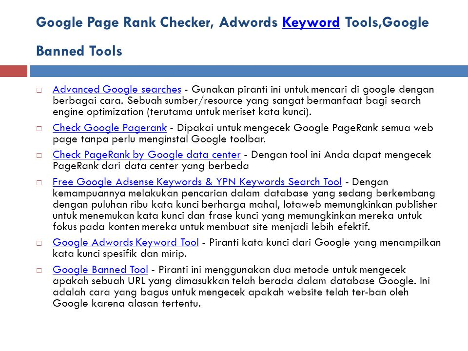 Google Page Rank Checker, Adwords Keyword Tools,Google Banned ToolsKeyword  Advanced Google searches - Gunakan piranti ini untuk mencari di google dengan berbagai cara.