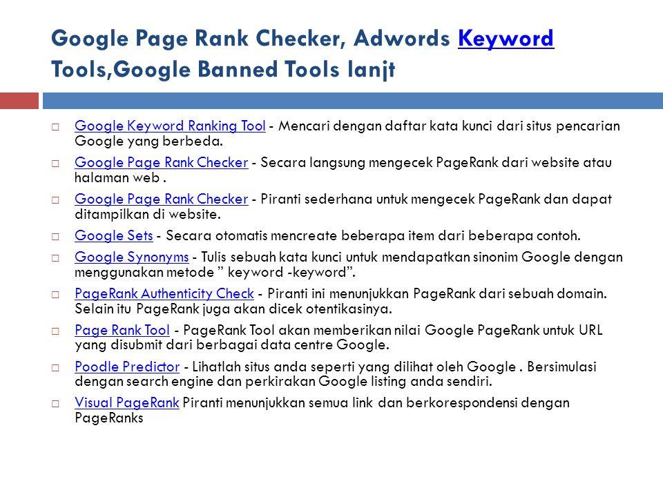 Google Page Rank Checker, Adwords Keyword Tools,Google Banned Tools lanjtKeyword  Google Keyword Ranking Tool - Mencari dengan daftar kata kunci dari situs pencarian Google yang berbeda.
