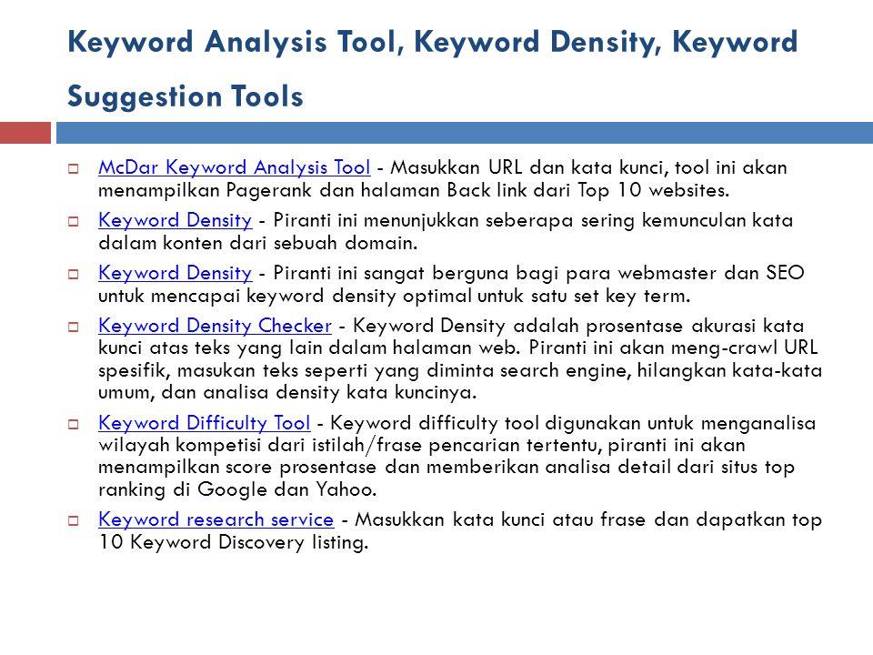 Keyword Analysis Tool, Keyword Density, Keyword Suggestion Tools  McDar Keyword Analysis Tool - Masukkan URL dan kata kunci, tool ini akan menampilkan Pagerank dan halaman Back link dari Top 10 websites.