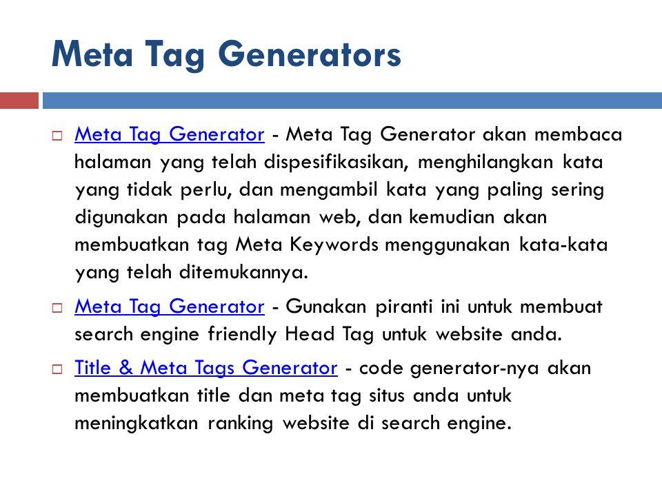 Meta Tag Generators  Meta Tag Generator - Meta Tag Generator akan membaca halaman yang telah dispesifikasikan, menghilangkan kata yang tidak perlu, dan mengambil kata yang paling sering digunakan pada halaman web, dan kemudian akan membuatkan tag Meta Keywords menggunakan kata-kata yang telah ditemukannya.