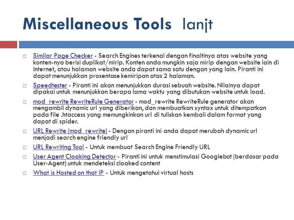 Miscellaneous Tools lanjt  Similar Page Checker - Search Engines terkenal dengan finaltinya atas website yang konten-nya berisi duplikat/mirip. Konte