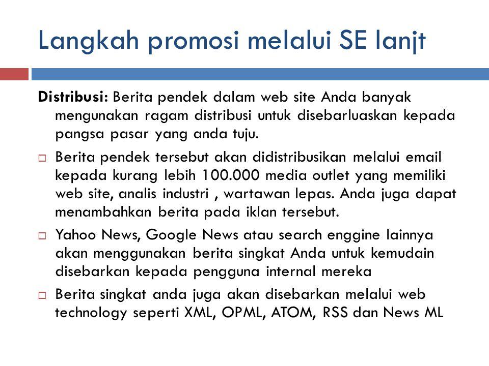 Langkah promosi melalui SE lanjt Distribusi: Berita pendek dalam web site Anda banyak mengunakan ragam distribusi untuk disebarluaskan kepada pangsa pasar yang anda tuju.