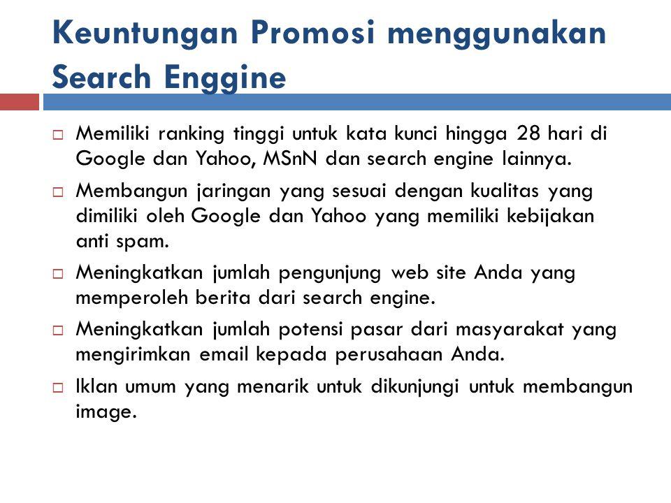 Keuntungan Promosi menggunakan Search Enggine  Memiliki ranking tinggi untuk kata kunci hingga 28 hari di Google dan Yahoo, MSnN dan search engine lainnya.