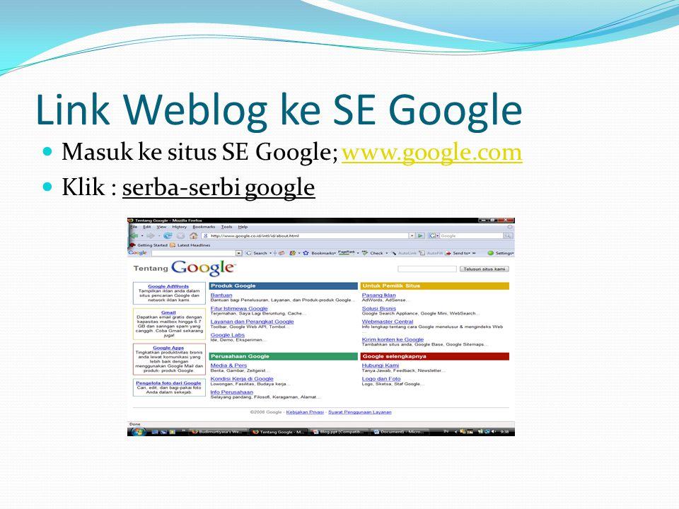Link Weblog ke SE Google  Masuk ke situs SE Google; www.google.comwww.google.com  Klik : serba-serbi google