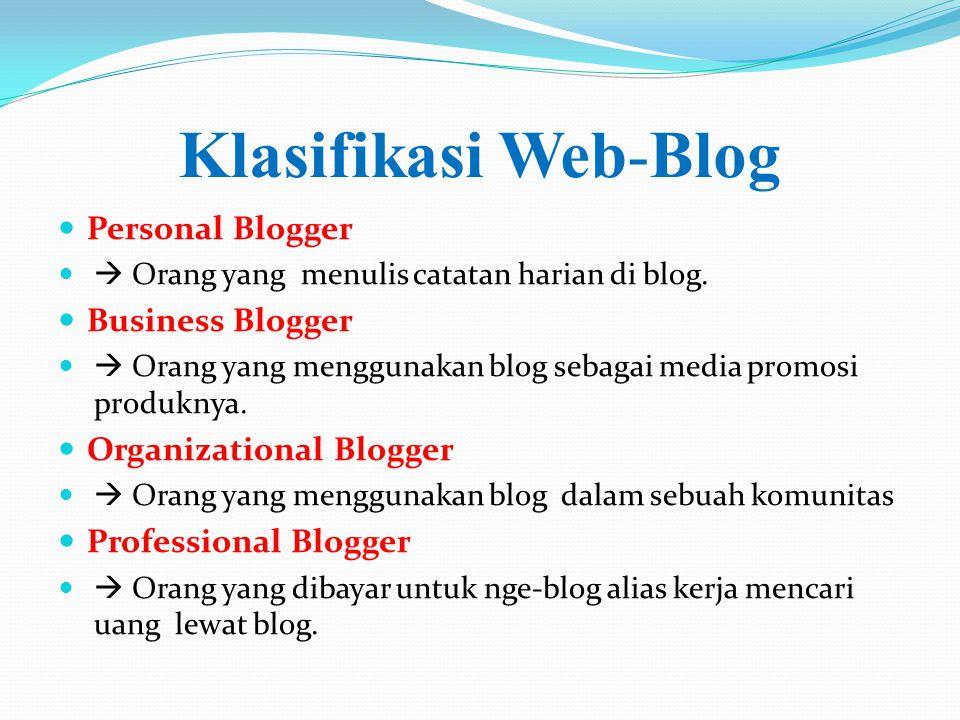 Klasifikasi Web-Blog  Personal Blogger   Orang yang menulis catatan harian di blog.  Business Blogger   Orang yang menggunakan blog sebagai medi