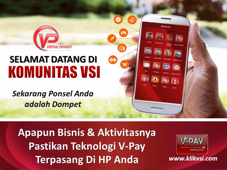 Apapun Bisnis & Aktivitasnya Pastikan Teknologi V-Pay Terpasang Di HP Anda Sekarang Ponsel Anda adalah Dompet www.klikvsi.com SELAMAT DATANG DI