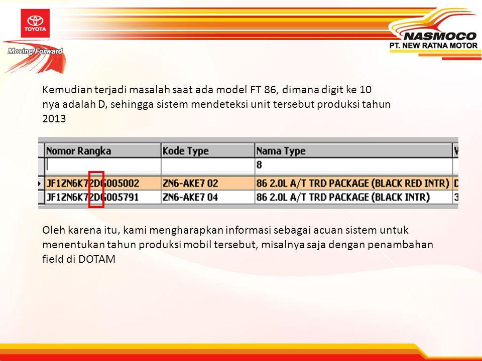 Kemudian terjadi masalah saat ada model FT 86, dimana digit ke 10 nya adalah D, sehingga sistem mendeteksi unit tersebut produksi tahun 2013 Oleh kare