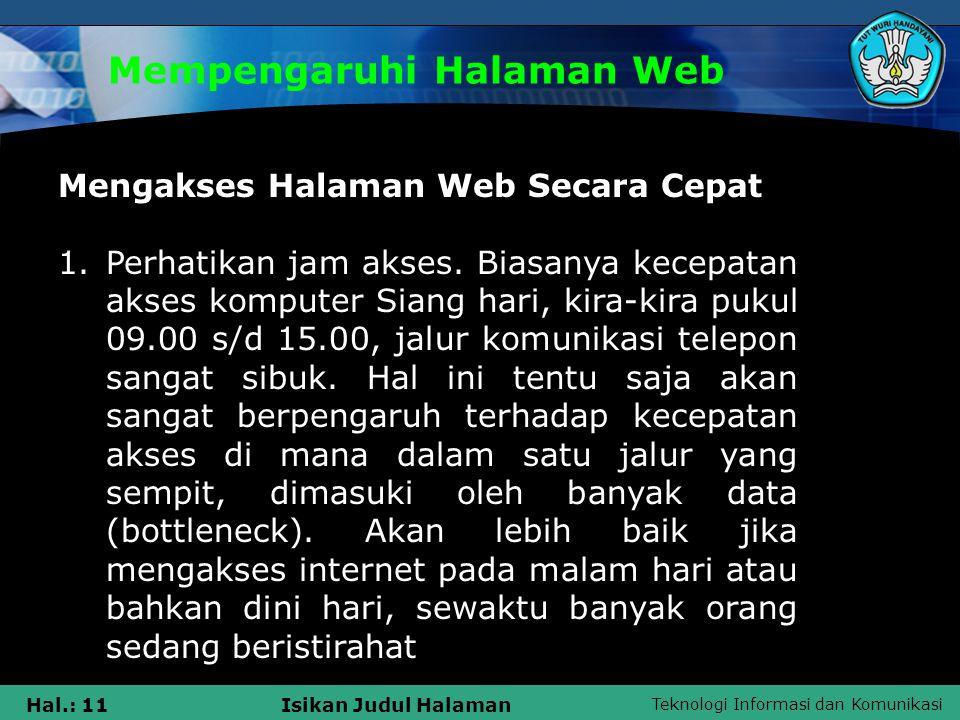 Teknologi Informasi dan Komunikasi Hal.: 11Isikan Judul Halaman Mempengaruhi Halaman Web Mengakses Halaman Web Secara Cepat 1.Perhatikan jam akses. Bi