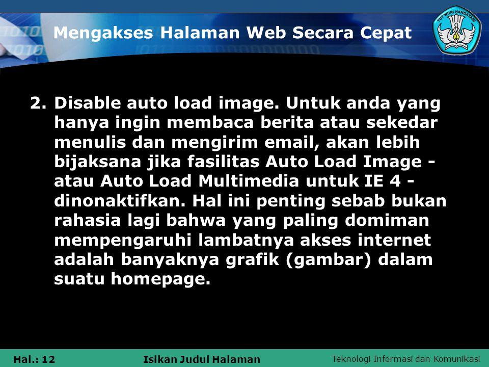 Teknologi Informasi dan Komunikasi Hal.: 12Isikan Judul Halaman Mengakses Halaman Web Secara Cepat 2. Disable auto load image. Untuk anda yang hanya i
