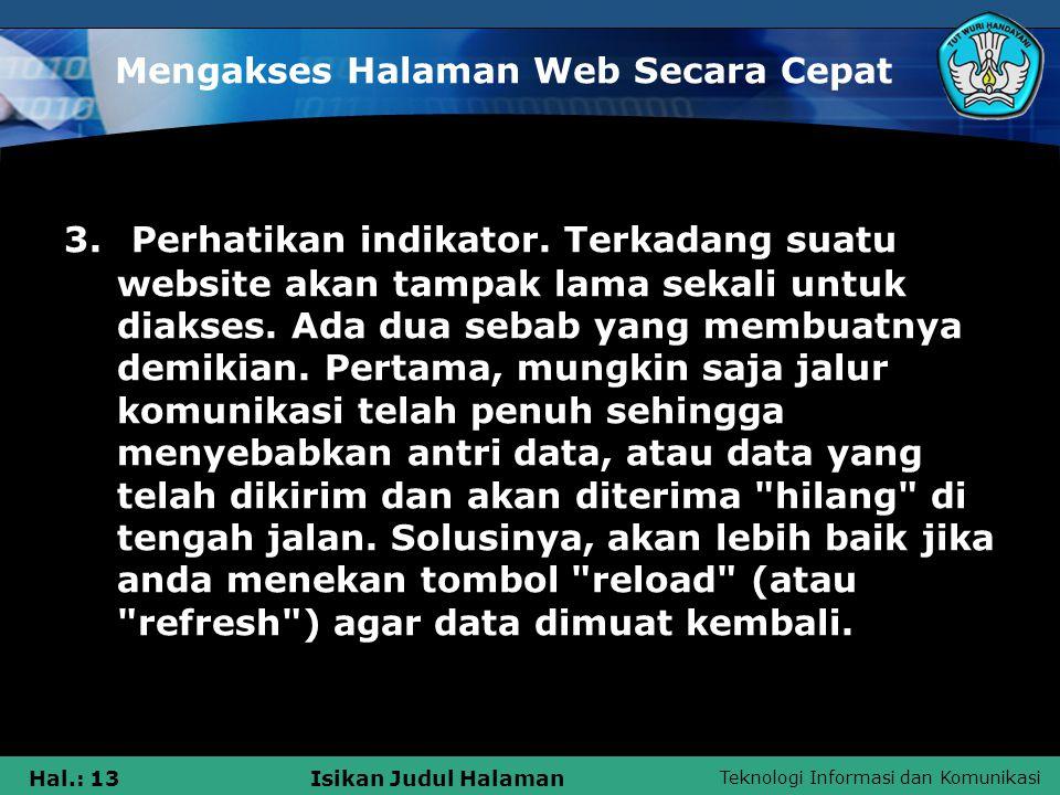 Teknologi Informasi dan Komunikasi Hal.: 13Isikan Judul Halaman Mengakses Halaman Web Secara Cepat 3. Perhatikan indikator. Terkadang suatu website ak