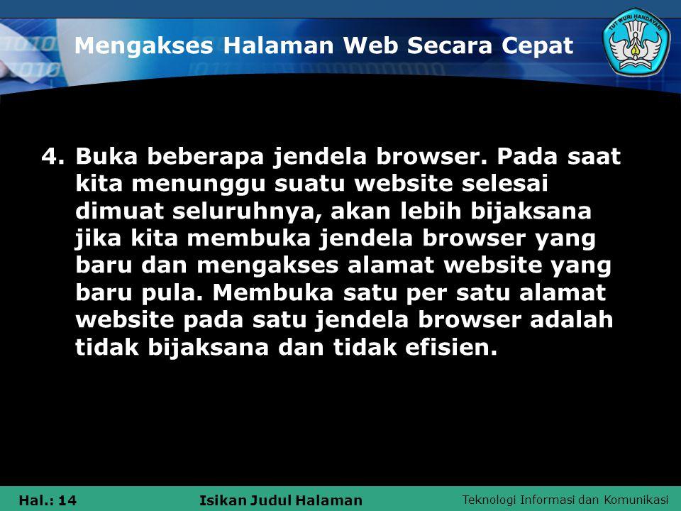Teknologi Informasi dan Komunikasi Hal.: 15Isikan Judul Halaman Mengakses Halaman Web Secara Cepat 5.