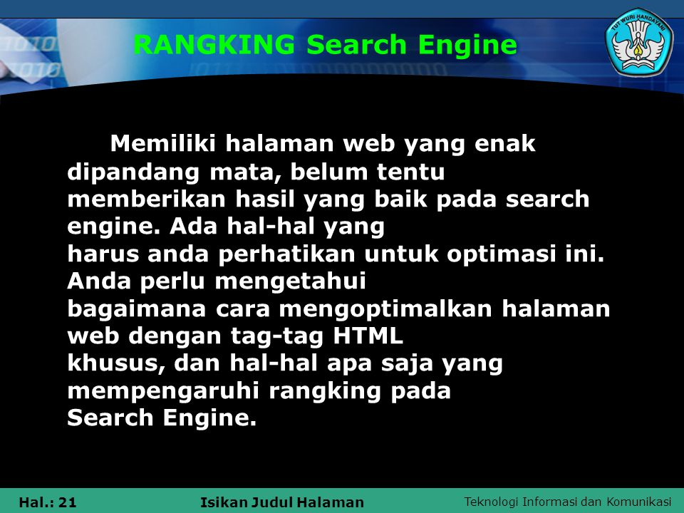 Teknologi Informasi dan Komunikasi Hal.: 21Isikan Judul Halaman RANGKING Search Engine Memiliki halaman web yang enak dipandang mata, belum tentu memb