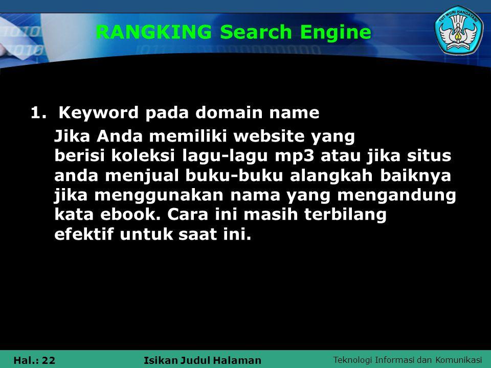 Teknologi Informasi dan Komunikasi Hal.: 22Isikan Judul Halaman RANGKING Search Engine 1. Keyword pada domain name Jika Anda memiliki website yang ber