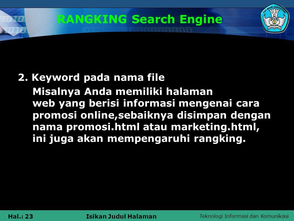 Teknologi Informasi dan Komunikasi Hal.: 23Isikan Judul Halaman RANGKING Search Engine 2. Keyword pada nama file Misalnya Anda memiliki halaman web ya