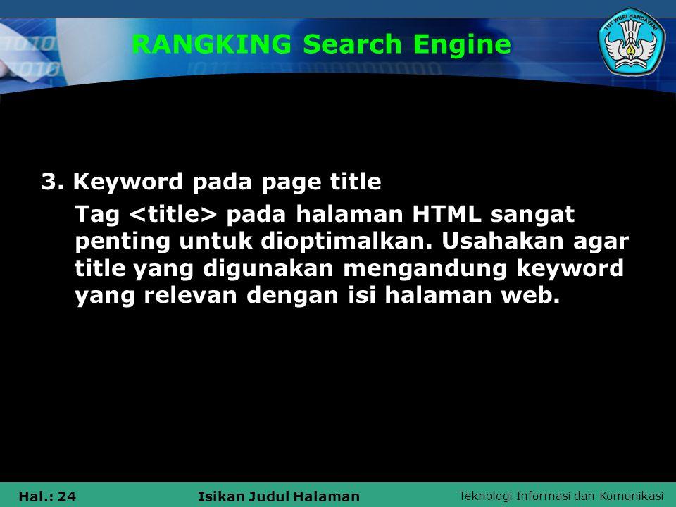 Teknologi Informasi dan Komunikasi Hal.: 24Isikan Judul Halaman RANGKING Search Engine 3. Keyword pada page title Tag pada halaman HTML sangat penting
