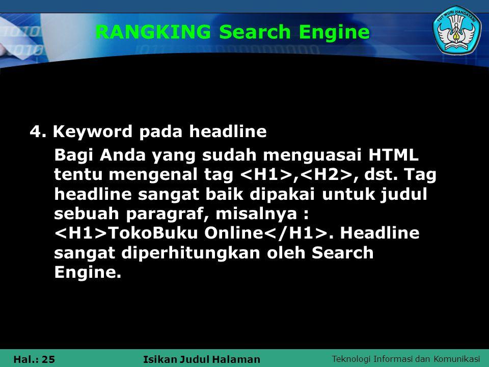Teknologi Informasi dan Komunikasi Hal.: 25Isikan Judul Halaman RANGKING Search Engine 4. Keyword pada headline Bagi Anda yang sudah menguasai HTML te