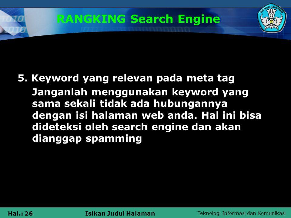 Teknologi Informasi dan Komunikasi Hal.: 26Isikan Judul Halaman RANGKING Search Engine 5. Keyword yang relevan pada meta tag Janganlah menggunakan key