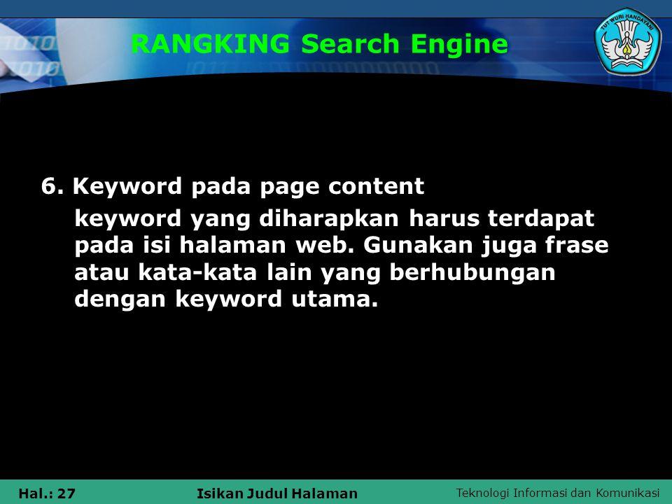 Teknologi Informasi dan Komunikasi Hal.: 27Isikan Judul Halaman RANGKING Search Engine 6. Keyword pada page content keyword yang diharapkan harus terd