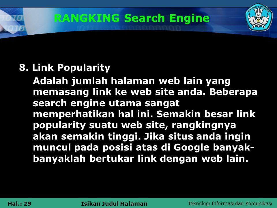 Teknologi Informasi dan Komunikasi Hal.: 29Isikan Judul Halaman RANGKING Search Engine 8. Link Popularity Adalah jumlah halaman web lain yang memasang