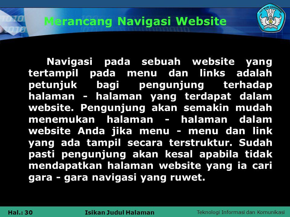 Teknologi Informasi dan Komunikasi Hal.: 31Isikan Judul Halaman Merancang Navigasi Website 1.Rencanakan dengan Baik Hal yang mutlak dilakukan sebelum mulai membuat sebuah web tentunya adalah pembuatan konsep dari website itu sendiri.