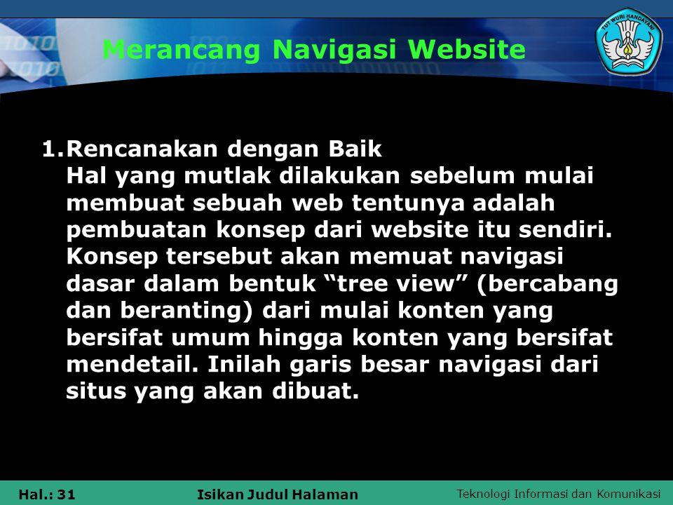 Teknologi Informasi dan Komunikasi Hal.: 31Isikan Judul Halaman Merancang Navigasi Website 1.Rencanakan dengan Baik Hal yang mutlak dilakukan sebelum