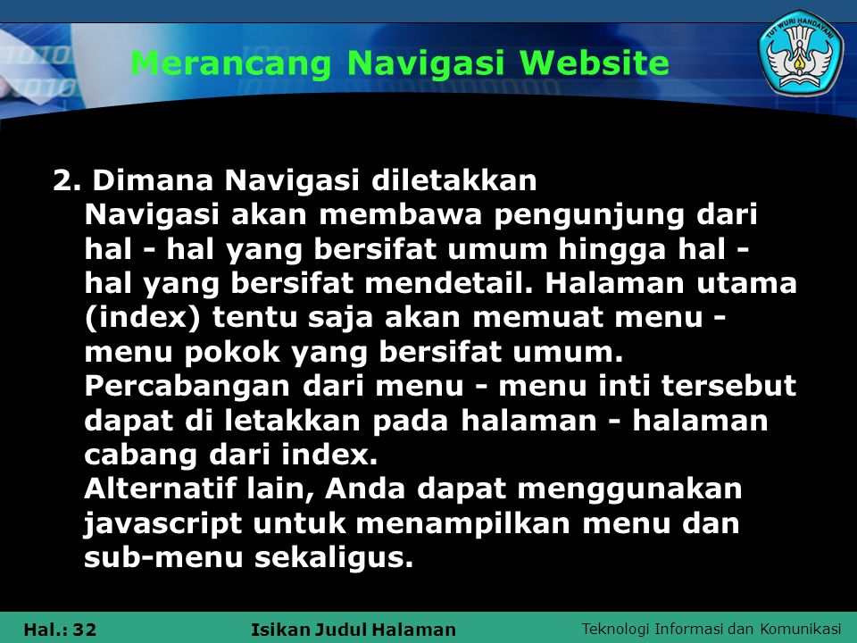 Teknologi Informasi dan Komunikasi Hal.: 33Isikan Judul Halaman Merancang Navigasi Website 3.Konsisten Sebisa mungkin jangan merubah letak menu pada setiap halaman web sehingga pengunjung lebih mudah menemukan menu-menu tersebut.